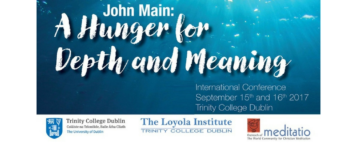 International Conference – John Main: The Hunger and Depth for Meaning